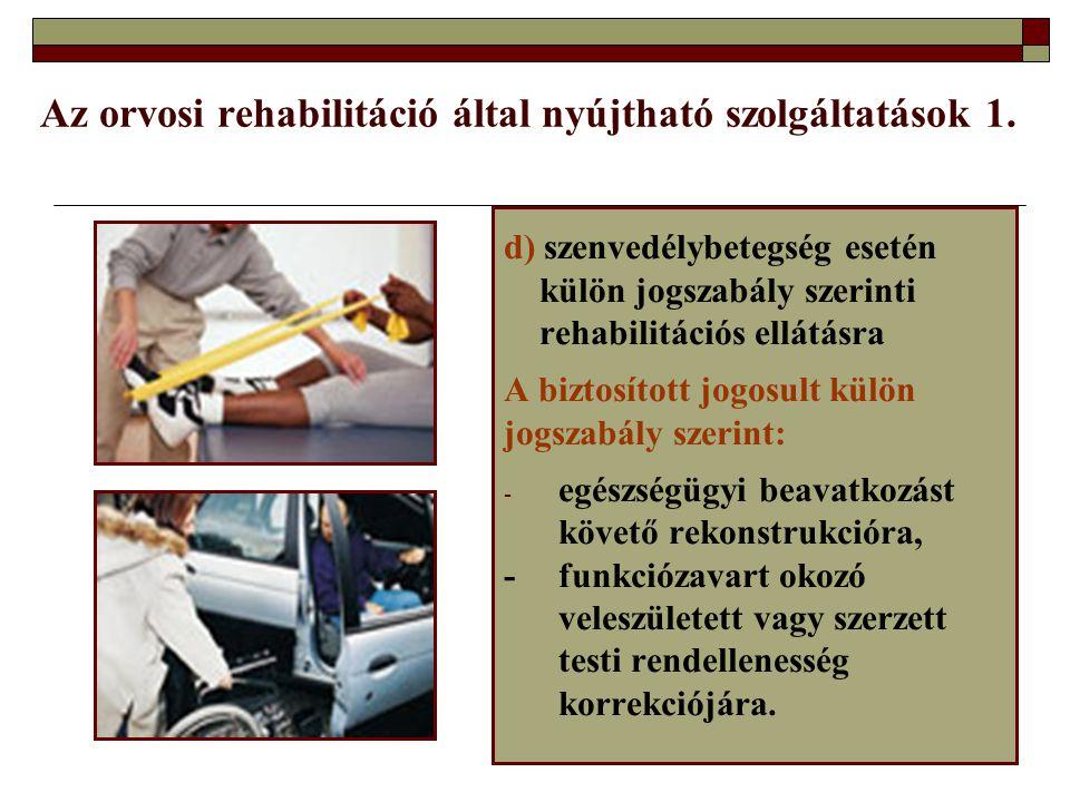 Az orvosi rehabilitáció által nyújtható szolgáltatások 1. d) szenvedélybetegség esetén külön jogszabály szerinti rehabilitációs ellátásra A biztosítot