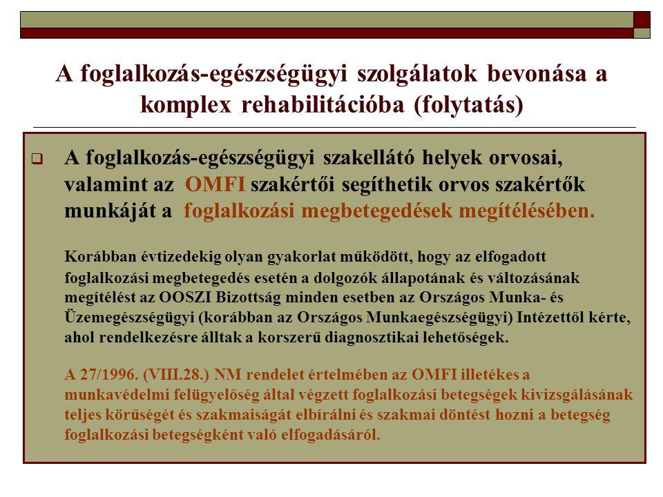 A foglalkozás-egészségügyi szolgálatok bevonása a komplex rehabilitációba (folytatás)  A foglalkozás ‑ egészségügyi szakellátó helyek orvosai, valami