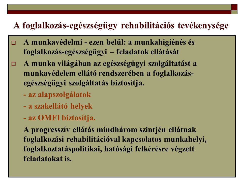 A foglalkozás-egészségügy rehabilitációs tevékenysége  A munkavédelmi - ezen belül: a munkahigiénés és foglalkozás-egészségügyi – feladatok ellátását