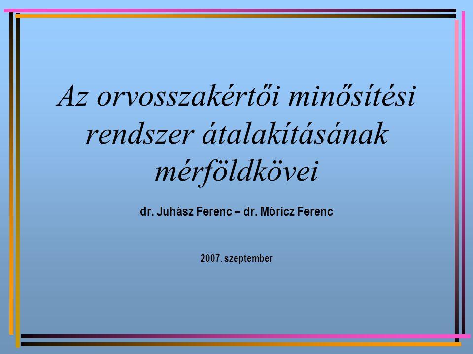 Az orvosszakértői minősítési rendszer átalakításának mérföldkövei dr. Juhász Ferenc – dr. Móricz Ferenc 2007. szeptember