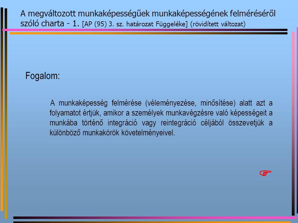 A megváltozott munkaképességűek munkaképességének felméréséről szóló charta - 1. [AP (95) 3. sz. határozat Függeléke] (rövidített változat) Fogalom: A