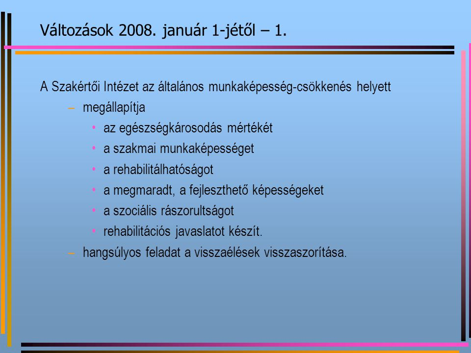 Változások 2008. január 1-jétől – 1. A Szakértői Intézet az általános munkaképesség-csökkenés helyett –megállapítja az egészségkárosodás mértékét a sz