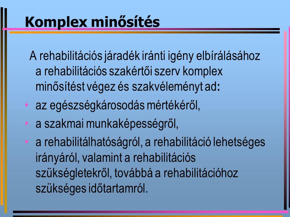 Komplex minősítés A rehabilitációs járadék iránti igény elbírálásához a rehabilitációs szakértői szerv komplex minősítést végez és szakvéleményt ad :