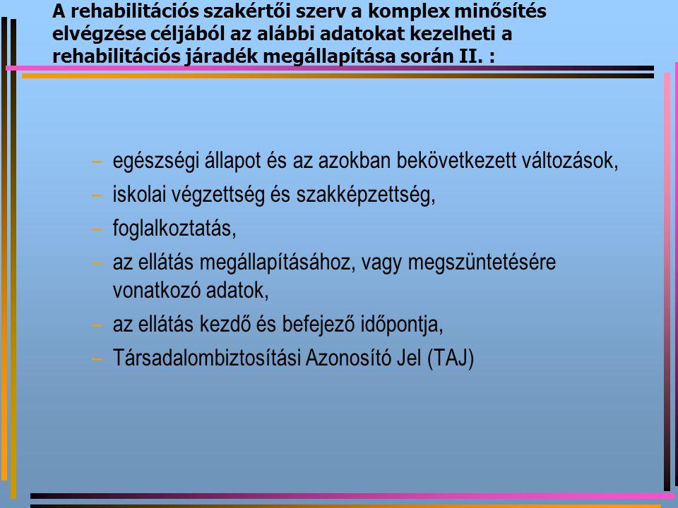 A rehabilitációs szakértői szerv a komplex minősítés elvégzése céljából az alábbi adatokat kezelheti a rehabilitációs járadék megállapítása során II.