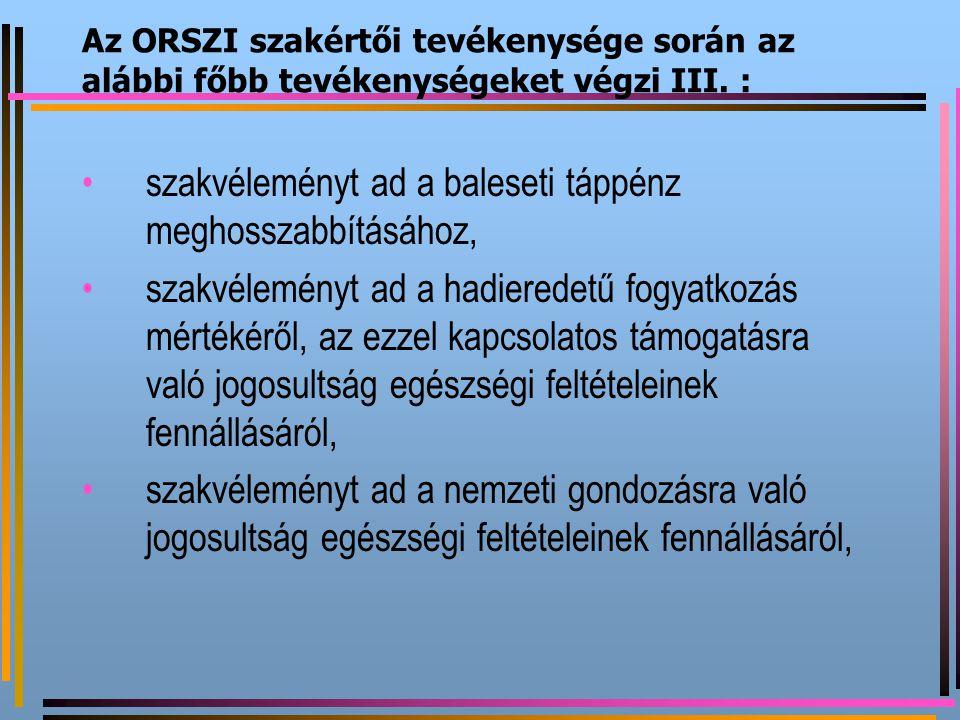 Az ORSZI szakértői tevékenysége során az alábbi főbb tevékenységeket végzi III. : szakvéleményt ad a baleseti táppénz meghosszabbításához, szakvélemén