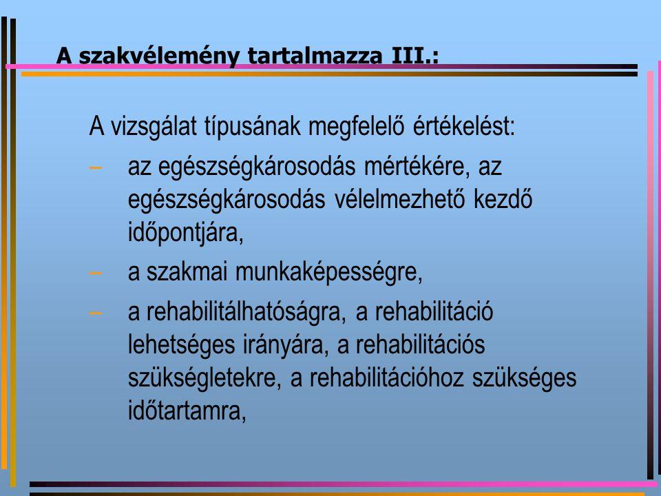 A szakvélemény tartalmazza III.: A vizsgálat típusának megfelelő értékelést: –az egészségkárosodás mértékére, az egészségkárosodás vélelmezhető kezdő