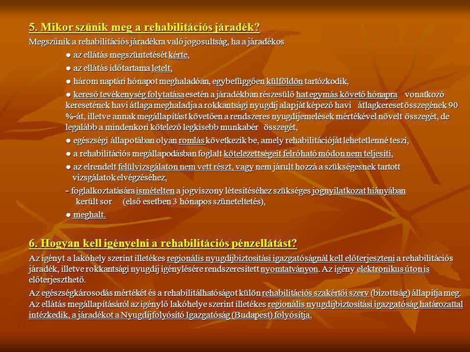 5. Mikor szűnik meg a rehabilitációs járadék? Megszűnik a rehabilitációs járadékra való jogosultság, ha a járadékos ● az ellátás megszüntetését kérte,