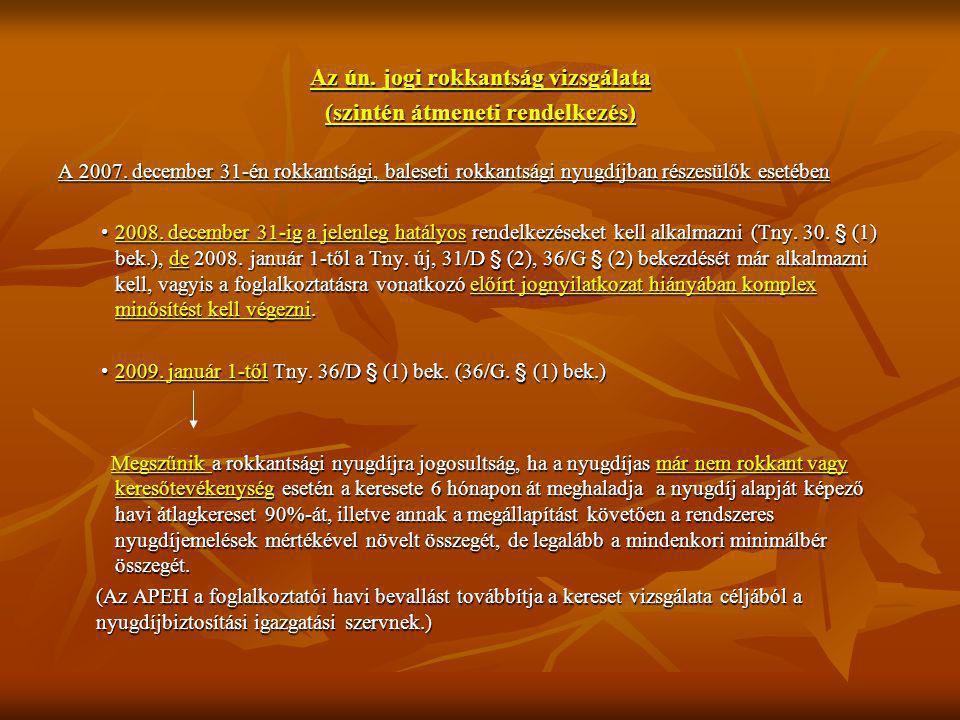 Az ún. jogi rokkantság vizsgálata (szintén átmeneti rendelkezés) A 2007. december 31-én rokkantsági, baleseti rokkantsági nyugdíjban részesülők esetéb