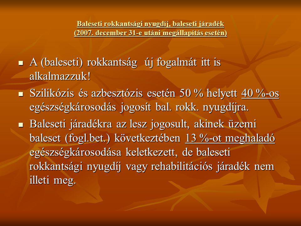 Baleseti rokkantsági nyugdíj, baleseti járadék (2007. december 31-e utáni megállapítás esetén) A (baleseti) rokkantság új fogalmát itt is alkalmazzuk!
