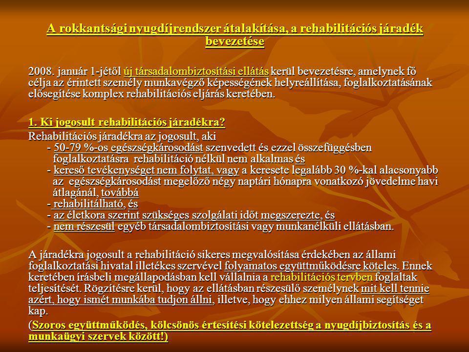 A rokkantsági nyugdíjrendszer átalakítása, a rehabilitációs járadék bevezetése 2008. január 1-jétől új társadalombiztosítási ellátás kerül bevezetésre