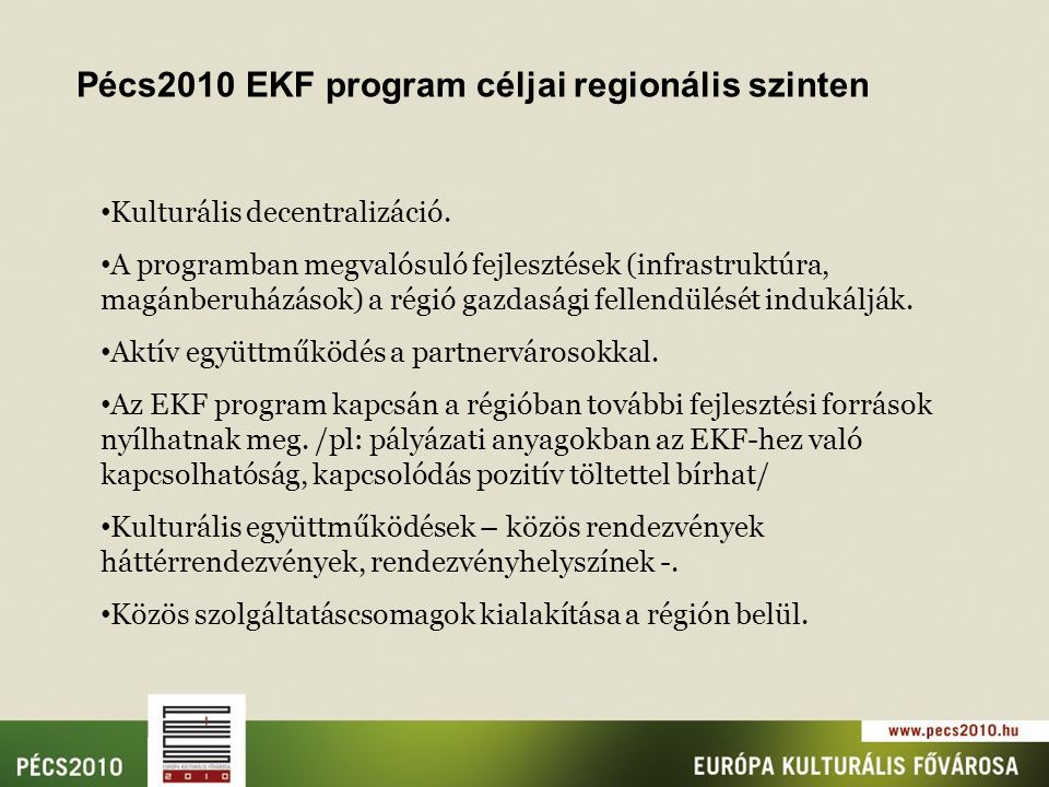Pécs2010 EKF program céljai regionális szinten Kulturális decentralizáció.