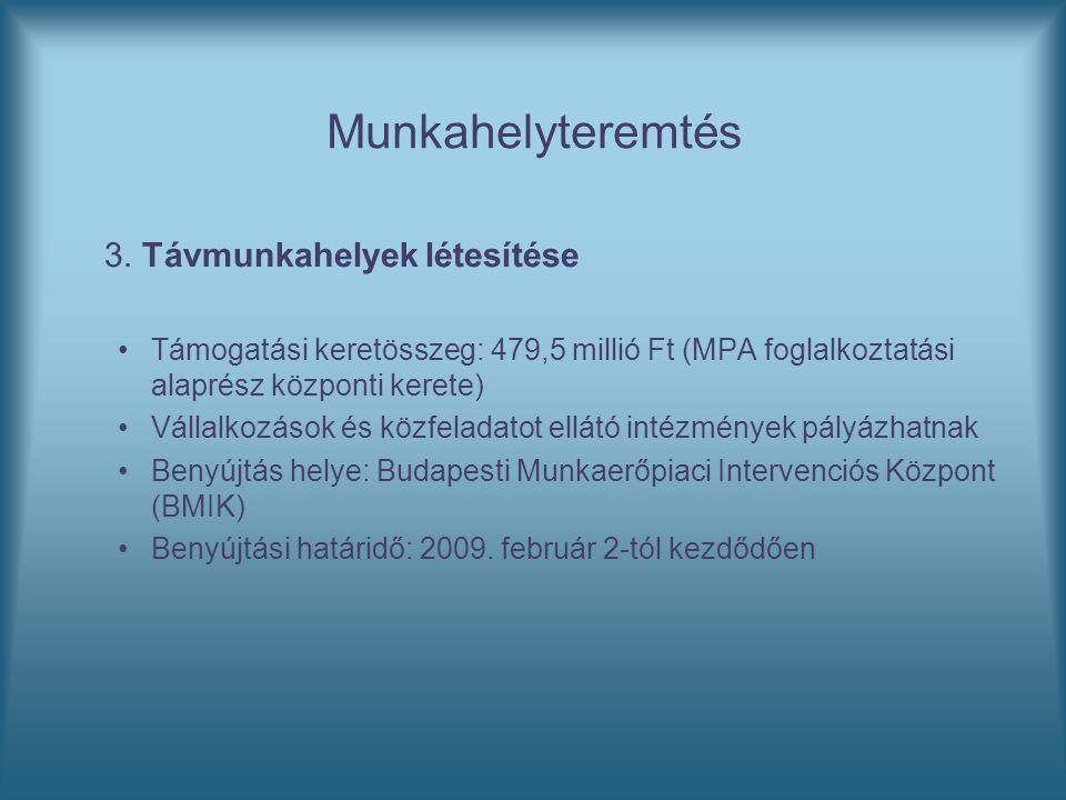 Munkahelyteremtés 3. Távmunkahelyek létesítése Támogatási keretösszeg: 479,5 millió Ft (MPA foglalkoztatási alaprész központi kerete) Vállalkozások és