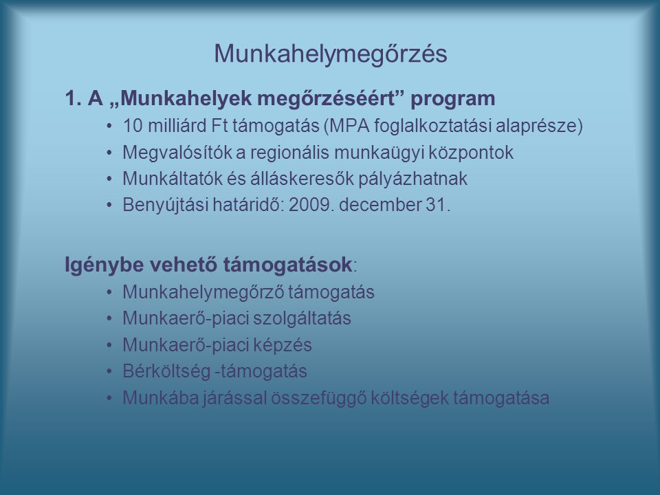 """Munkahelymegőrzés 1. A """"Munkahelyek megőrzéséért"""" program 10 milliárd Ft támogatás (MPA foglalkoztatási alaprésze) Megvalósítók a regionális munkaügyi"""