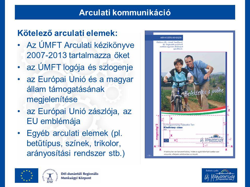 Arculati kommunikáció Kötelező arculati elemek: Az ÚMFT Arculati kézikönyve 2007-2013 tartalmazza őket az ÚMFT logója és szlogenje az Európai Unió és a magyar állam támogatásának megjelenítése az Európai Unió zászlója, az EU emblémája Egyéb arculati elemek (pl.