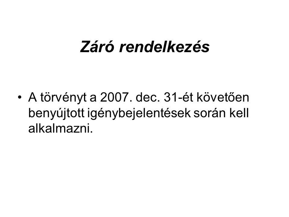 Záró rendelkezés A törvényt a 2007.dec.