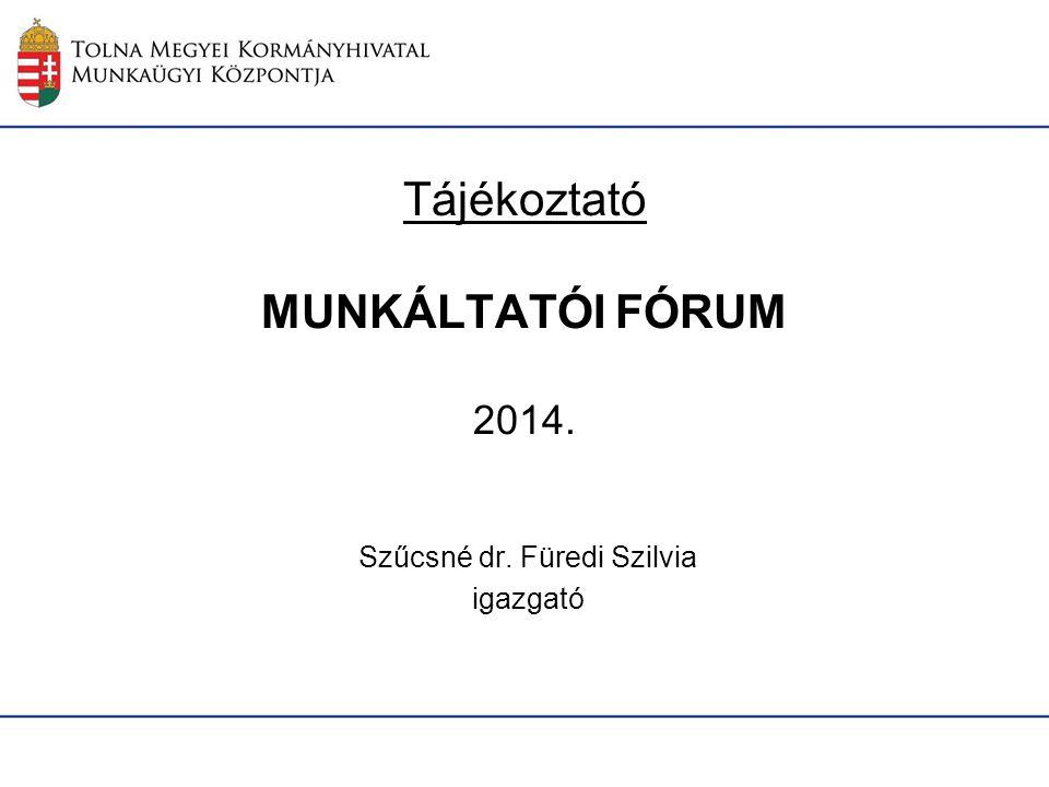 Tájékoztató MUNKÁLTATÓI FÓRUM 2014. Szűcsné dr. Füredi Szilvia igazgató