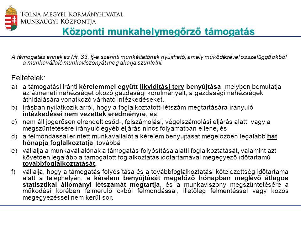 Központi munkahelymegőrző támogatás A támogatás annak az Mt. 33. §-a szerinti munkáltatónak nyújtható, amely működésével összefüggő okból a munkaválla