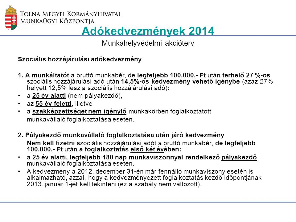 Adókedvezmények 2014 Munkahelyvédelmi akcióterv Szociális hozzájárulási adókedvezmény 1. A munkáltatót a bruttó munkabér, de legfeljebb 100.000,- Ft u