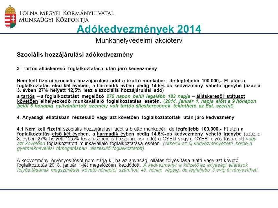 Adókedvezmények 2014 Munkahelyvédelmi akcióterv Szociális hozzájárulási adókedvezmény 3. Tartós álláskereső foglalkoztatása után járó kedvezmény Nem k
