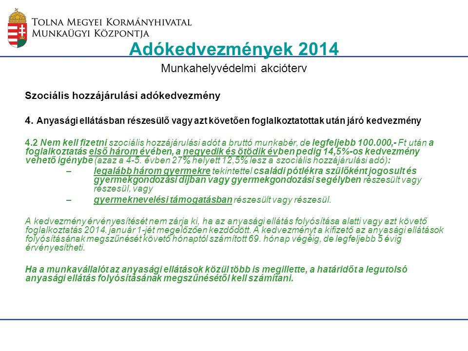 Adókedvezmények 2014 Munkahelyvédelmi akcióterv Szociális hozzájárulási adókedvezmény 4. Anyasági ellátásban részesülő vagy azt követően foglalkoztato