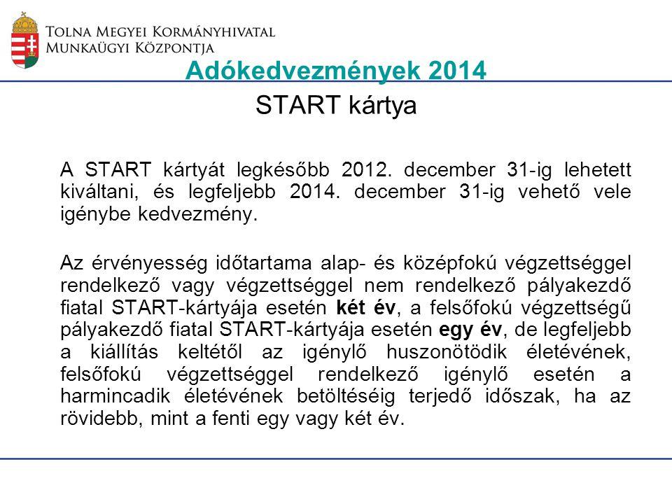 Adókedvezmények 2014 START kártya A START kártyát legkésőbb 2012. december 31-ig lehetett kiváltani, és legfeljebb 2014. december 31-ig vehető vele ig