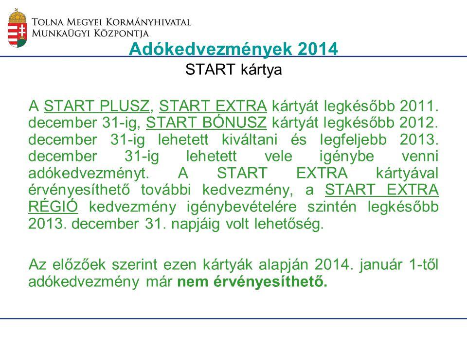 Adókedvezmények 2014 START kártya A START PLUSZ, START EXTRA kártyát legkésőbb 2011. december 31-ig, START BÓNUSZ kártyát legkésőbb 2012. december 31-