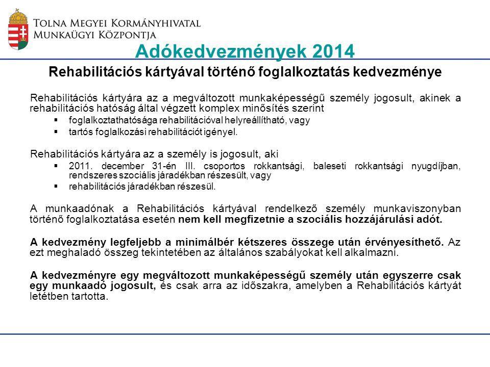 Adókedvezmények 2014 Rehabilitációs kártyával történő foglalkoztatás kedvezménye Rehabilitációs kártyára az a megváltozott munkaképességű személy jogo