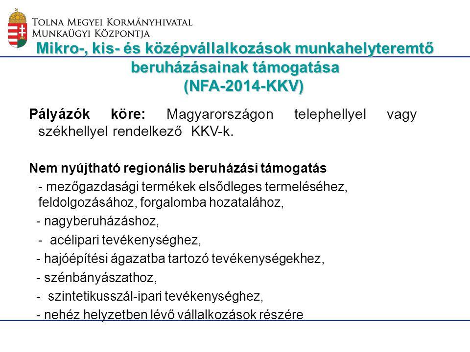 Mikro-, kis- és középvállalkozások munkahelyteremtő beruházásainak támogatása (NFA-2014-KKV) Pályázók köre: Magyarországon telephellyel vagy székhelly
