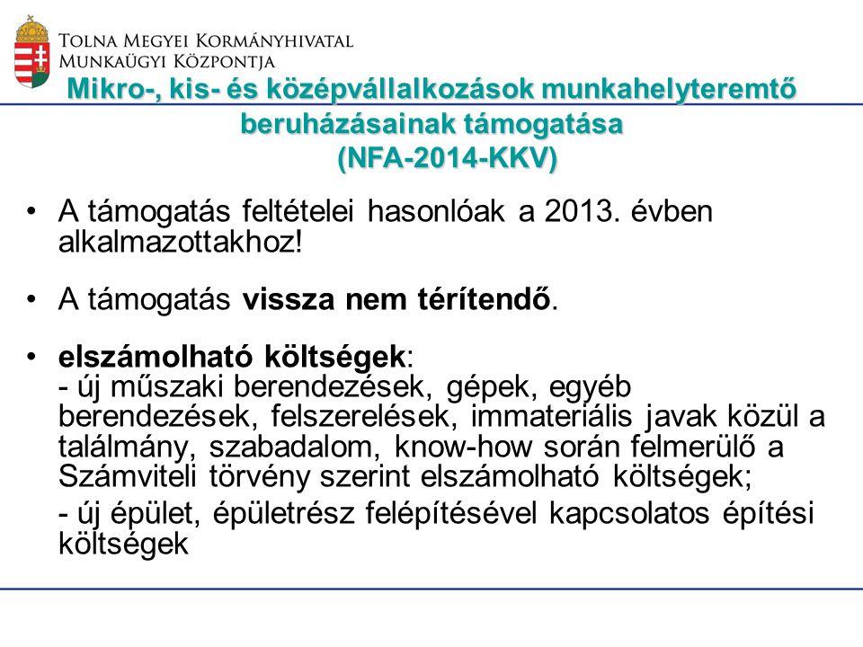 Mikro-, kis- és középvállalkozások munkahelyteremtő beruházásainak támogatása (NFA-2014-KKV) A támogatás feltételei hasonlóak a 2013. évben alkalmazot