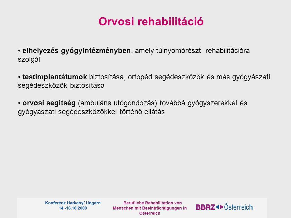 elhelyezés gyógyintézményben, amely túlnyomórészt rehabilitációra szolgál testimplantátumok biztosítása, ortopéd segédeszközök és más gyógyászati segédeszközök biztosítása orvosi segítség (ambuláns utógondozás) továbbá gyógyszerekkel és gyógyászati segédeszközökkel történő ellátás Orvosi rehabilitáció