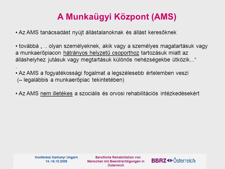 """Az AMS tanácsadást nyújt állástalanoknak és állást keresőknek továbbá """".. olyan személyeknek, akik vagy a személyes magatartásuk vagy a munkaerőpiacon"""