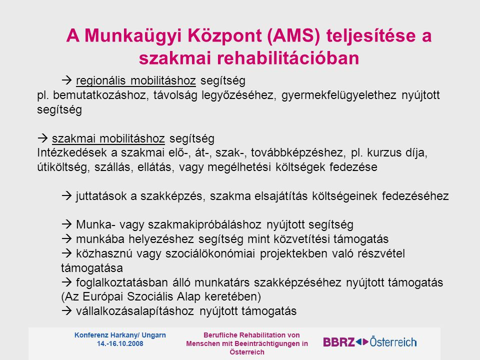  regionális mobilitáshoz segítség pl. bemutatkozáshoz, távolság legyőzéséhez, gyermekfelügyelethez nyújtott segítség  szakmai mobilitáshoz segítség