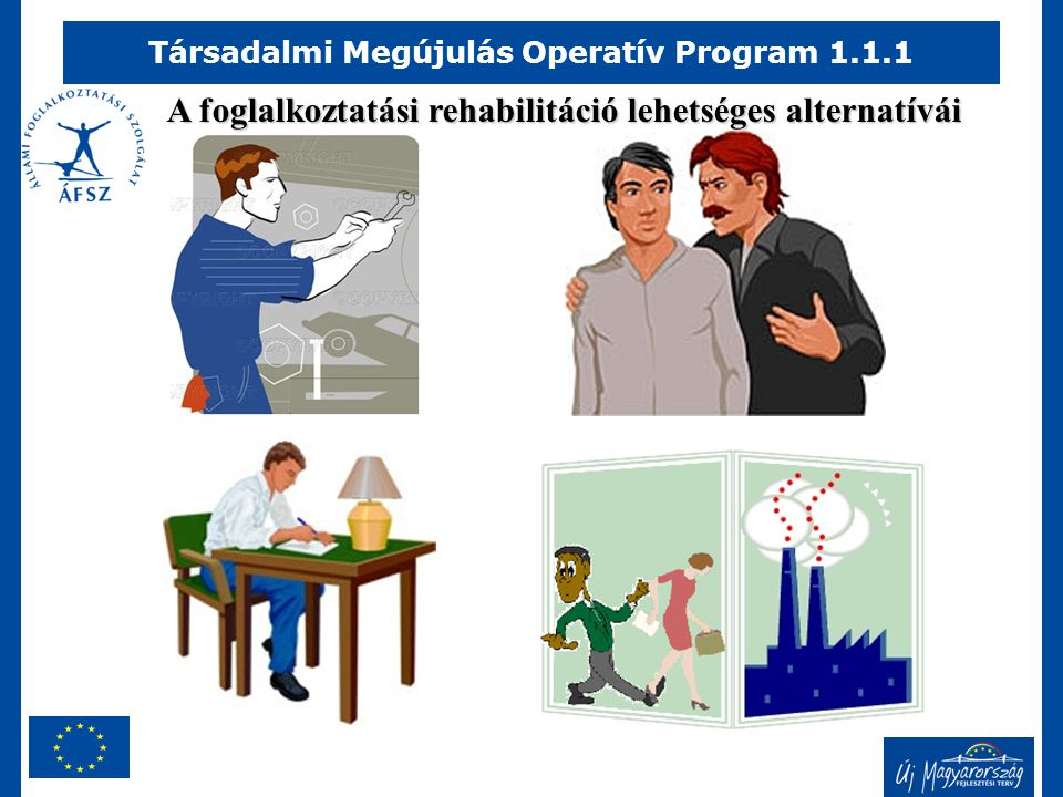 Társadalmi Megújulás Operatív Program 1.1.1 A foglalkoztatási rehabilitáció lehetséges alternatívái