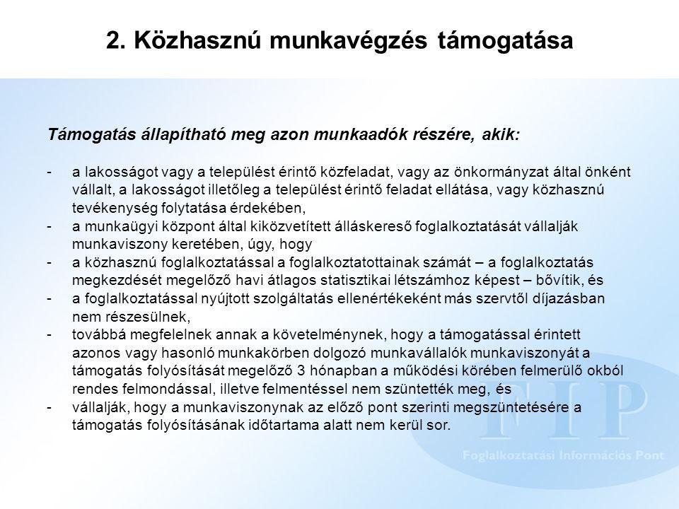 2. Közhasznú munkavégzés támogatása Támogatás állapítható meg azon munkaadók részére, akik: - a lakosságot vagy a települést érintő közfeladat, vagy a