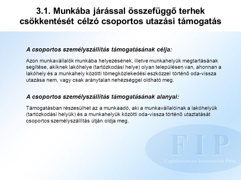 3.1. Munkába járással összefüggő terhek csökkentését célzó csoportos utazási támogatás A csoportos személyszállítás támogatásának célja: Azon munkavál