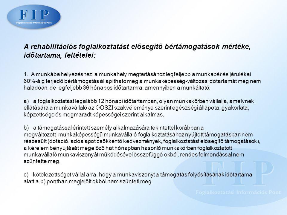 A rehabilitációs foglalkoztatást elősegítő bértámogatások mértéke, időtartama, feltételei: 1. A munkába helyezéshez, a munkahely megtartásához legfelj