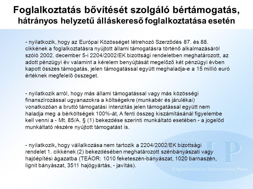 - nyilatkozik, hogy az Európai Közösséget létrehozó Szerződés 87. és 88. cikkének a foglalkoztatásra nyújtott állami támogatásra történő alkalmazásáró