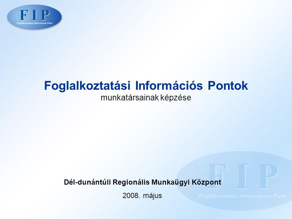 Foglalkoztatási Információs Pontok munkatársainak képzése Dél-dunántúli Regionális Munkaügyi Központ 2008.