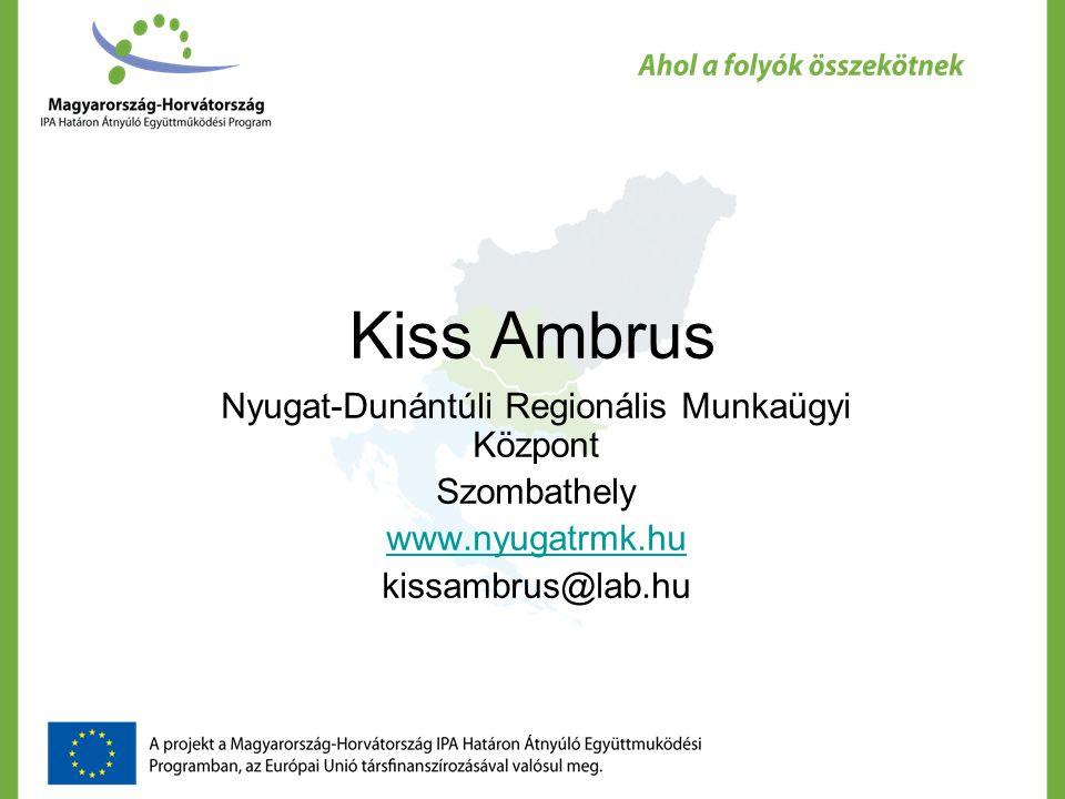Kiss Ambrus Nyugat-Dunántúli Regionális Munkaügyi Központ Szombathely www.nyugatrmk.hu kissambrus@lab.hu