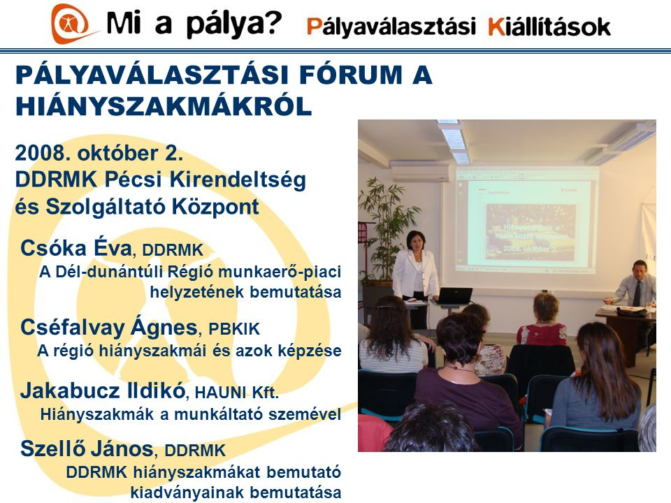 PÁLYAVÁLASZTÁSI FÓRUM A HIÁNYSZAKMÁKRÓL DDRMK Pécsi Kirendeltség és Szolgáltató Központ 2008.