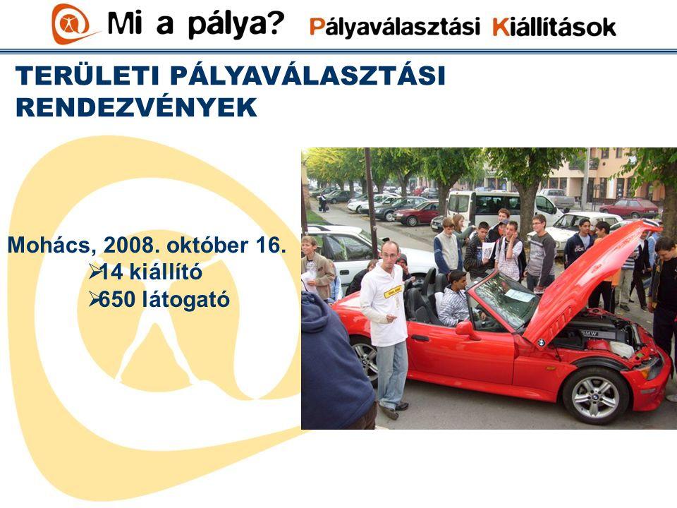 TERÜLETI PÁLYAVÁLASZTÁSI RENDEZVÉNYEK Mohács, 2008. október 16.  14 kiállító  650 látogató