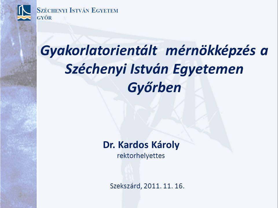 Gyakorlatorientált mérnökképzés a Széchenyi István Egyetemen Győrben Szekszárd, 2011.