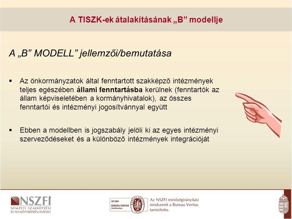 """A """"B"""" MODELL"""" jellemzői/bemutatása  Az önkormányzatok által fenntartott szakképző intézmények teljes egészében állami fenntartásba kerülnek (fenntart"""