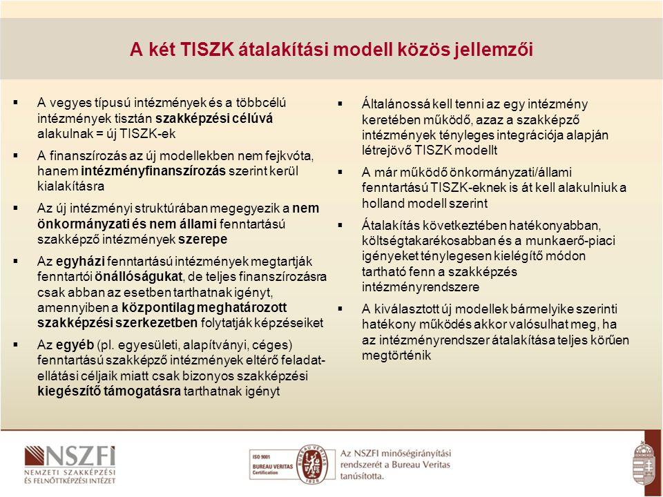 A két TISZK átalakítási modell közös jellemzői  A vegyes típusú intézmények és a többcélú intézmények tisztán szakképzési célúvá alakulnak = új TISZK