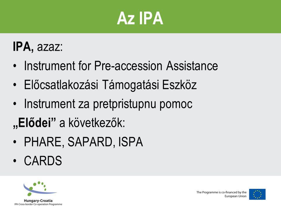 """Az IPA IPA, azaz: Instrument for Pre-accession Assistance Előcsatlakozási Támogatási Eszköz Instrument za pretpristupnu pomoc """"Elődei a következők: PHARE, SAPARD, ISPA CARDS"""