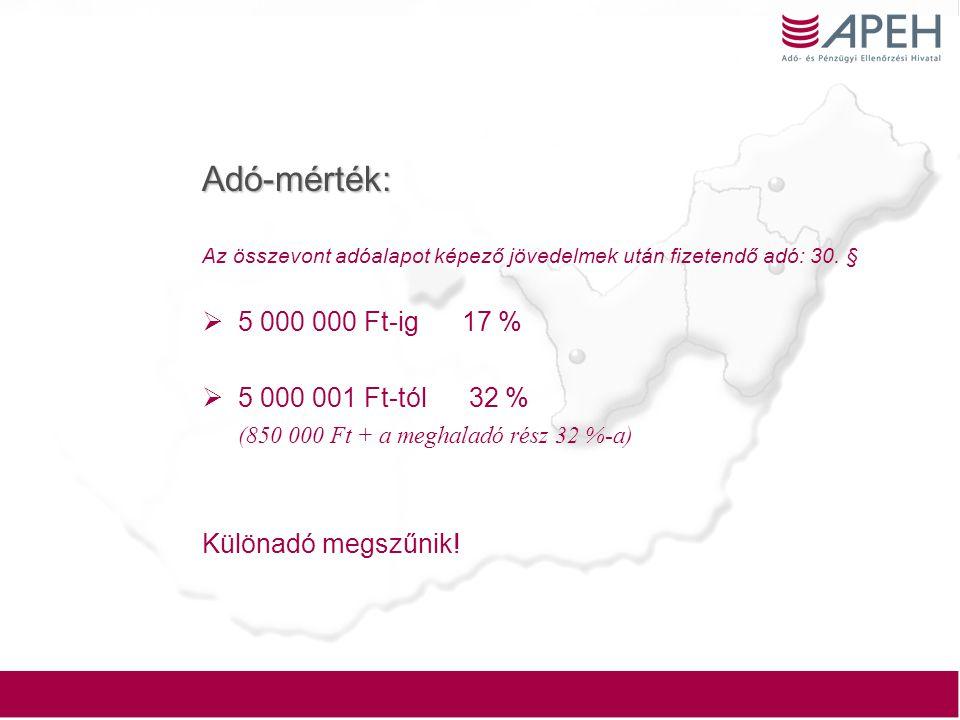 Adó-mérték: Az összevont adóalapot képező jövedelmek után fizetendő adó: 30. §  5 000 000 Ft-ig 17 %  5 000 001 Ft-tól 32 % (850 000 Ft + a meghalad
