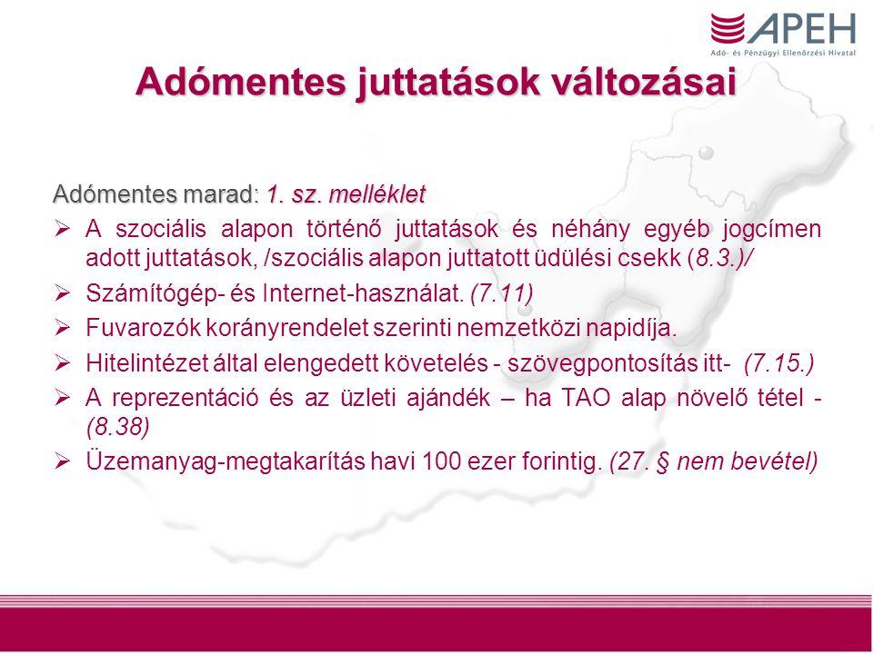 Adómentes juttatások változásai Adómentes marad: 1. sz. melléklet  A szociális alapon történő juttatások és néhány egyéb jogcímen adott juttatások, /