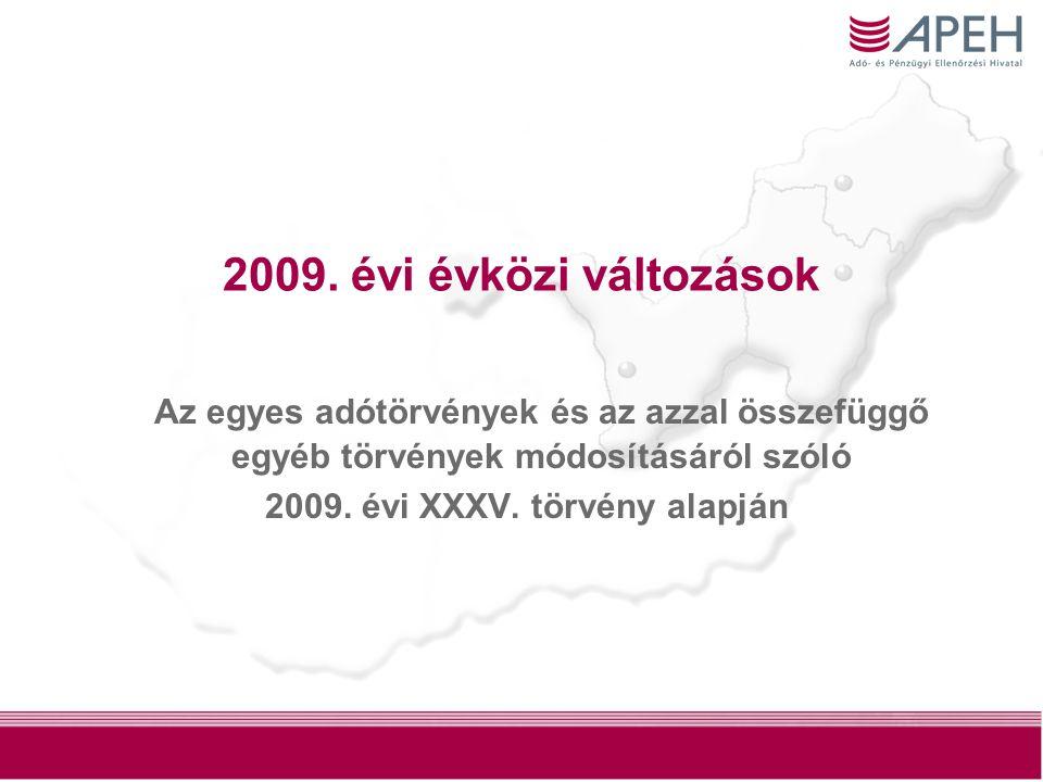 2009. évi évközi változások Az egyes adótörvények és az azzal összefüggő egyéb törvények módosításáról szóló 2009. évi XXXV. törvény alapján