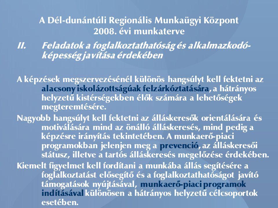 II. Feladatok a foglalkoztathatóság és alkalmazkodó- képesség javítása érdekében A képzések megszervezésénél különös hangsúlyt kell fektetni az alacso