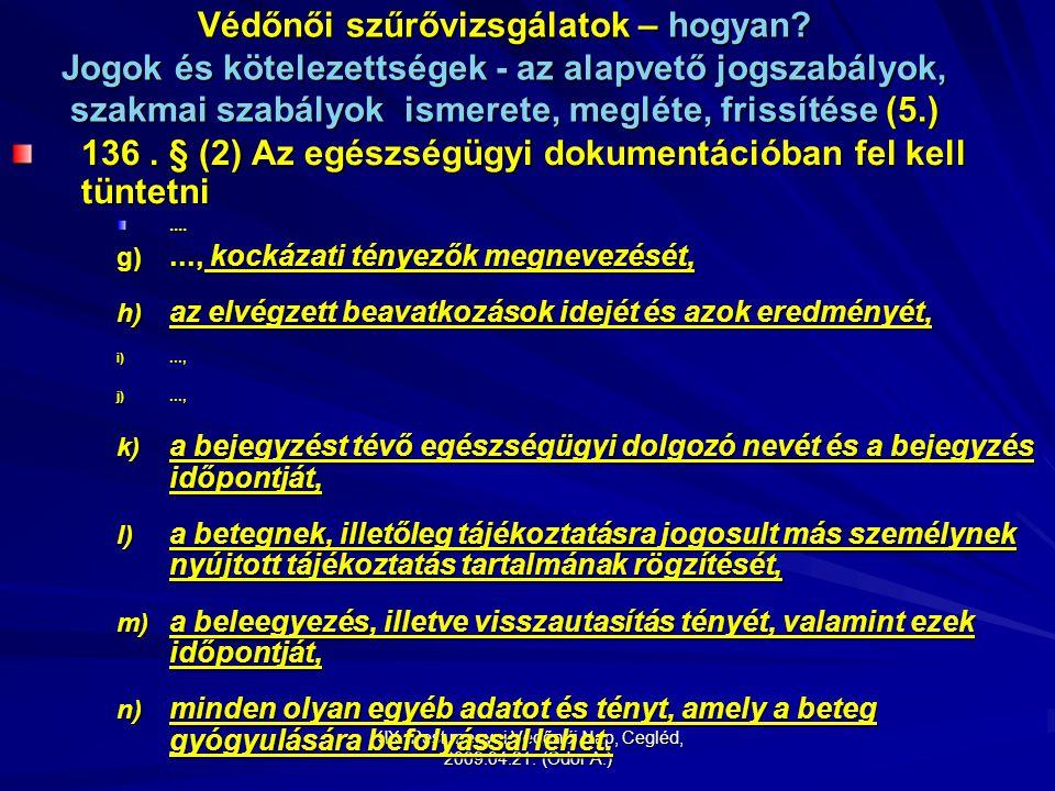 XIX. Pest megyei Védőnői Nap, Cegléd, 2009.04.21. (Odor A.) Védőnői szűrővizsgálatok – hogyan? Jogok és kötelezettségek - az alapvető jogszabályok, sz